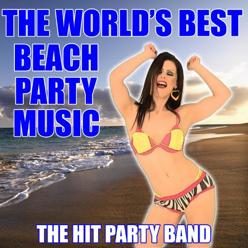 The World's Best Beach Party Music [Clean]