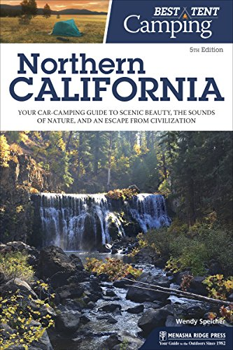 Best Tent Camping: Northern California: Your Car-Camping Guide to Scenic Beauty, the Sounds of Nature, and an Escape from Civilization (The Best Camping In California)