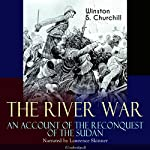 The River War: An Account of the Reconquest of the Sudan | Winston S. Churchill