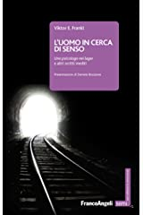 L'uomo in cerca di senso: Uno psicologo nei lager e altri scritti inediti (Italian Edition) Kindle Edition