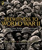 world war 2 history books - Eyewitness to World War II: Unforgettable Stories and Photographs From History's Greatest Conflict