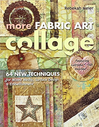 More Fabric Art Collage: 64 New Techniques for Mixed Media, Surface Design & Embellishment • Featuring Lutradur®, TAP, Mul•Tex from C&T Publishing