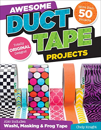 Awesome Duct Tape Projects: More than 50 Projects for Washi, Masking, and FrogTape®: Totally Original Designs (Design Originals) Ultimate Duct Tape Idea & Activity Book for Boys & Girls -
