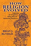 img - for How Religion Evolved: Explaining the Living Dead, Talking Idols, and Mesmerizing Monuments book / textbook / text book