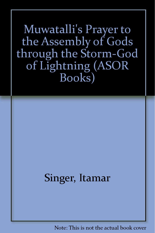 Muwatalli's Prayer to the Assembly of Gods through Storm-God of Lightning (ASOR Books)