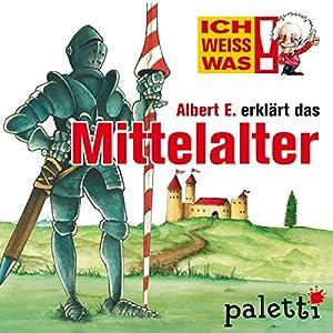Albert E. erklärt das Mittelalter (Ich weiß was) Hörbuch