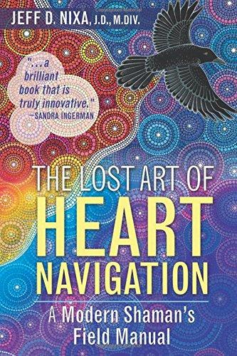 The Lost Art of Heart Navigation: A Modern Shaman's Field (Modern Heart)