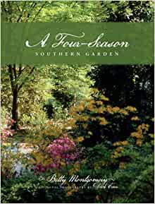Garden Life Style Uden.A Four Season Southern Garden Betty Montgomery Dick Carr
