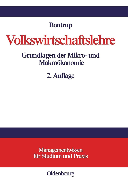 Volkswirtschaftslehre: Grundlagen der Mikro- und Makroökonomie (Managementwissen für Studium und Praxis)