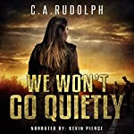We Won't Go Quietly: A Family's Struggle to Survive in a World Devolved | C.A. Rudolph