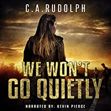 We Won't Go Quietly: A Family's Struggle to Survive in a World Devolved Audiobook by C.A. Rudolph Narrated by Kevin Pierce