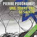 Une terre pas si sainte | Livre audio Auteur(s) : Pierre Pouchairet Narrateur(s) : Mathieu Buscatto