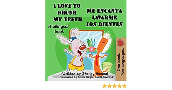 I Love to Brush My Teeth-Me encanta lavarme los dientes (English Spanish Bilingual Collection) (Spanish Edition) - Kindle edition by Shelley Admont, ...