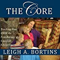 The Core: Teaching Your Child the Foundations of Classical Education Audiobook by Leigh A. Bortins Narrated by Laura Bos