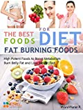 Fat Burning Foods: The Best Foods for Diet, High Potent Foods to Boost Metabolism, Burn Belly Fat and Lose Weight Fast