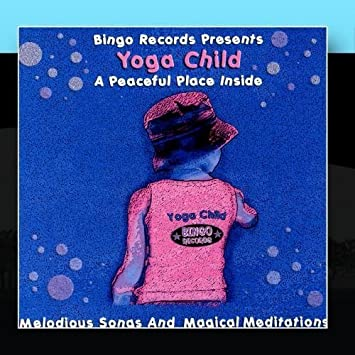 The Bingo Kids - Yoga Child: A Peaceful Place Inside by The ...