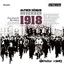 November 1918: Eine deutsche Revolution Hörspiel von Alfred Döblin Gesprochen von: Sebastian Rudolph, Hanns Zischler, Burghart Klaußner, Laura Maire