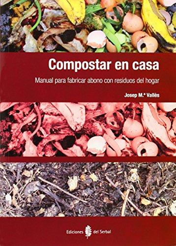 Descargar Libro Compostar En Casa. Manual Para Fabricar Abono Con Residuos Del Hogar Josep Mª Vallès Casanova