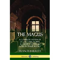 The Magus: A Complete System of Occult Philosophy, Alchemy and Magic Lore in Three Books