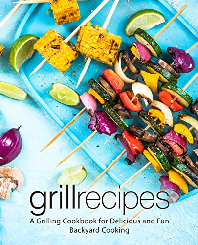 Grill Recipes: A Grilling Cookbook for Delicious and Fun Backyard Cooking by BookSumo Press