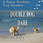 Double Dog Dare: The Raine Stockton Dog Mystery Series, Volume 8 | Donna Ball
