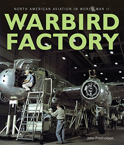 Warbird Factory: North American Aviation in World War II (Best World War 2 Fighter Plane)