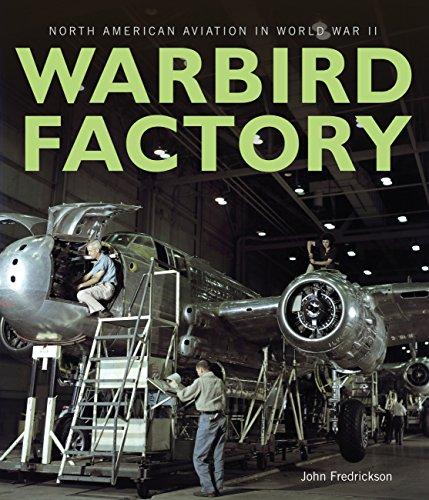 Warbird Factory: North American Aviation in World War II (Best Bird In The World)