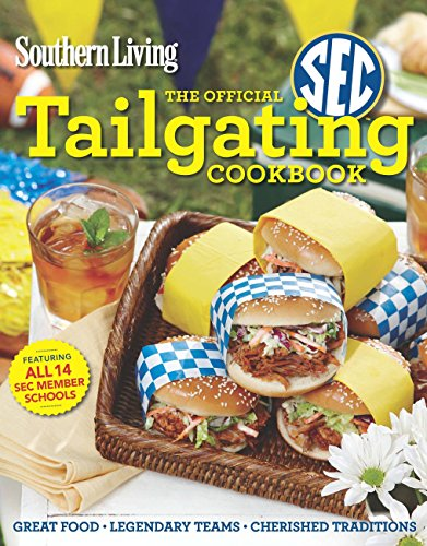 Southern Living The Official SEC Tailgating Cookbook: Great Food Legendary Teams Cherished Traditions (Southern Living (Paperback Oxmoor)) (Southern Living Covers)