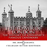 The Tower of London: The History of England s Famous Landmark