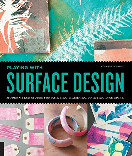 Playing with Surface Design: Modern Techniques for Painting, Stamping, Printing and More by Quayside Publishing