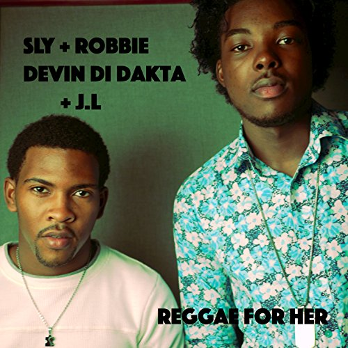Reggae for Her (Sly & Robbie Presents Devin Di Dakta and JL)