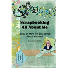 Scrapbooking All About Me - Ideas on how to Scrapbook About Yourself
