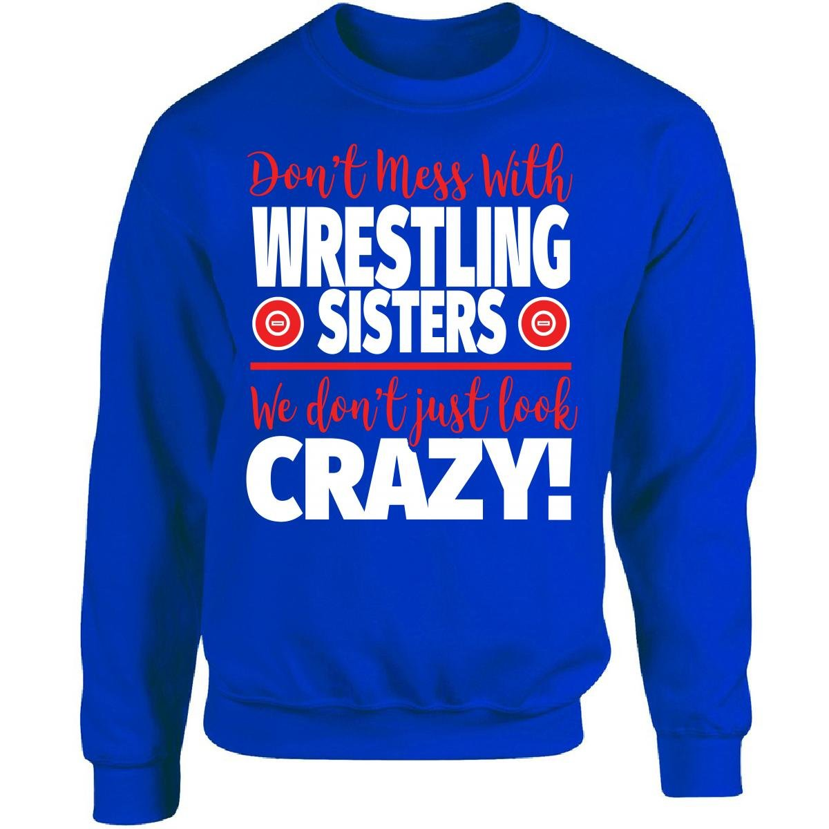Crazy Wrestling Family - Don't Mess With Wrestling Sisters - Adult Sweatshirt by Eternally Gifted