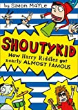 How Harry Riddles Got Nearly Almost Famous (Shoutykid, Book 3) by Simon Mayle (2015-07-30)