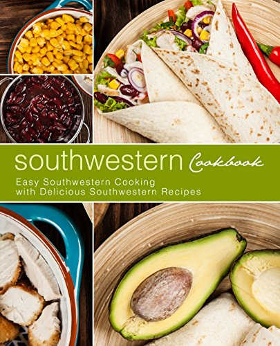 Southwestern Cookbook: Easy Southwestern Cooking with Delicious Southwestern Recipes by BookSumo Press
