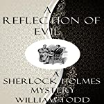 A Reflection of Evil: A Sherlock Holmes Mystery | William Todd