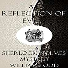 A Reflection of Evil: A Sherlock Holmes Mystery Audiobook by William Todd Narrated by Ben Werling