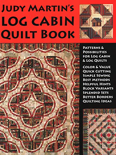 Log Quilt Cabin Book (Judy Martin's Log Cabin Quilt Book: Patterns & Possibilities for Lob Cabin & Log Quilts)