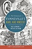 img - for The Cartoons of Evansville's Karl Kae Knecht: Half a Century of Artistic Activism book / textbook / text book