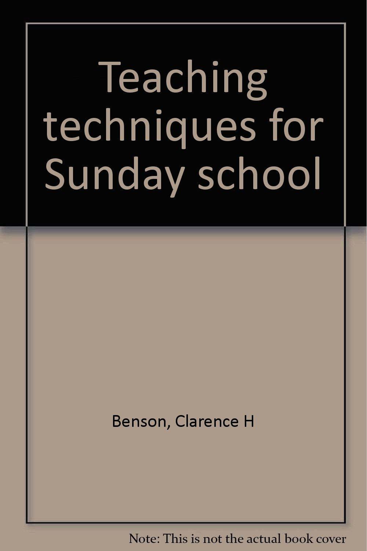 Teaching techniques for Sunday school: Clarence H Benson: Amazon com