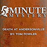 5 Minute Mystery - Death at Andersonville | Tom Fowler