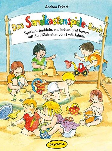 Das Sandkastenspiele-Buch: Spielen, buddeln, matschen und bauen mit den Kleinsten von 1-5 Jahren