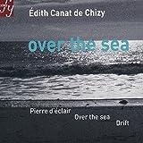 De Chizy : Over the Sea / Pierre d'éclair / Drift [Import anglais]