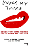Under My Thumb: Songs That Hate Women and the Women Who Love Them