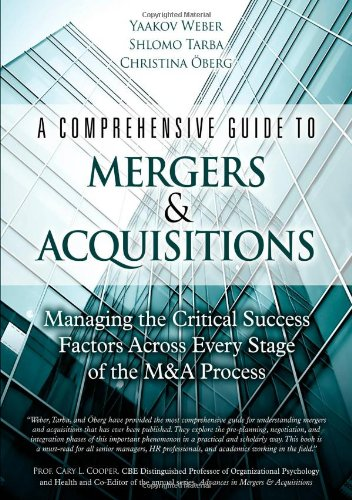 A Comprehensive Guide to Mergers & Acquisitions: Managing the Critical Success Factors Across Every Stage of the M&a