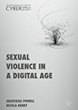 Sexual Violence in a Digital Age (Palgrave Studies in Cybercrime and Cybersecurity)