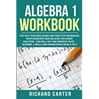 Algebra 1 Workbook: The Self-Teaching Guide and Practice Workbook with Exercises and Related Explained Solution. You…