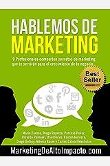 Hablemos de Marketing: 9 Profesionales comparten secretos de marketing que te servirán para el crecimiento de tu negocio... (Spanish Edition) Kindle Edition