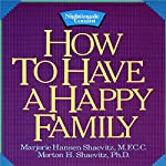 How to Have a Happy Family | Dr. Morton Shaevitz,Dr. Marjorie Shaevitz