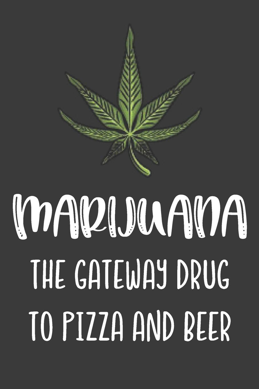 Marijuana The Gateway Drug To Pizza and Beer: Lined Journal: The Thoughtful  Gift Card Alternative: Uncle Bud: 9781070262895: Amazon.com: Books